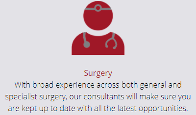Surgery - With broad experience across both general and specialist surgery, our consultants will make sure you are kept up to date with all the latest opportunities.